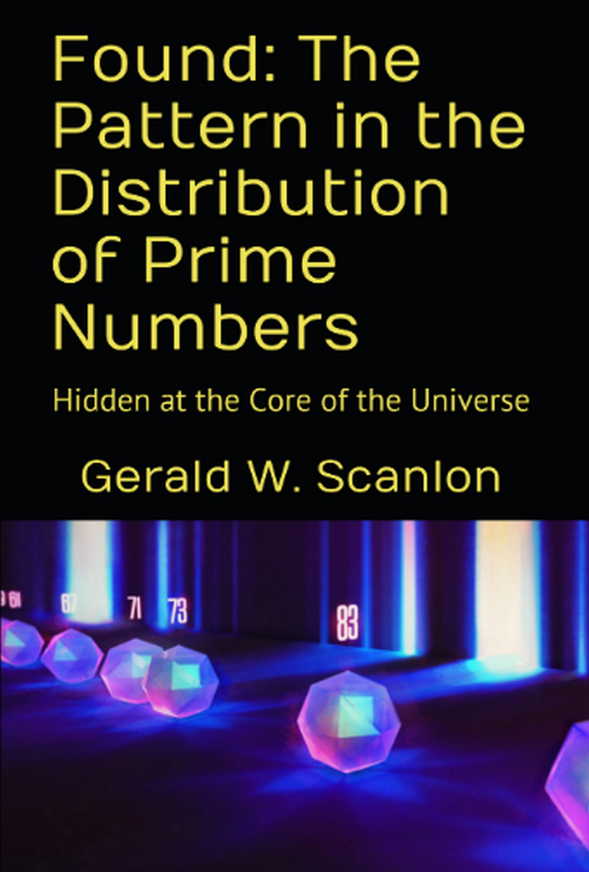[PDF] [EPUB] Found: The Pattern in the Distribution of Prime Numbers: Hidden at the Core of the Universe Download by Gerald W. Scanlon