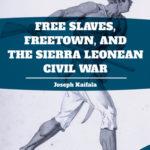 [PDF] [EPUB] Free Slaves, Freetown, and the Sierra Leonean Civil War Download