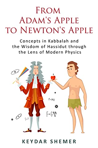 [PDF] [EPUB] From Adam's Apple to Newton's Apple: Concepts in Kabbalah and the Wisdom of Hassidut through the Lens of Modern Physics Download by Shemer Keydar