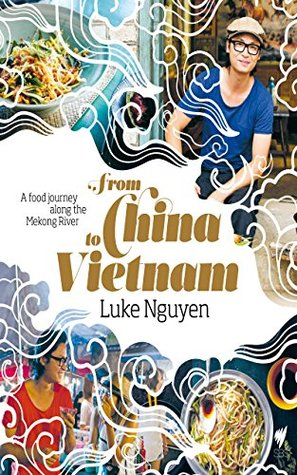[PDF] [EPUB] From China to Vietnam: A food journey along the Mekong River Download by Luke Nguyen