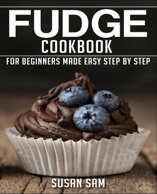 [PDF] [EPUB] Fudge Cookbook: Book2, for Beginners Made Easy Step by Step Download by Susan Sam