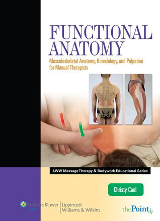 [PDF] [EPUB] Functional Anatomy: Musculoskeletal Anatomy, Kinesiology, and Palpation for Manual Therapists Download by Christy J. Cael