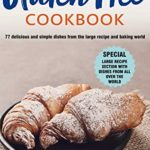 [PDF] [EPUB] GLUTEN FREE COOKBOOK: 77 delicious and simple dishes from the large recipe and baking world Download