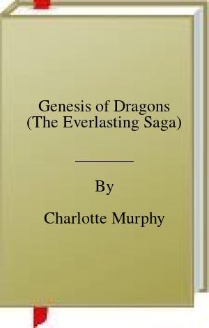 [PDF] [EPUB] Genesis of Dragons (The Everlasting Saga) Download by Charlotte Murphy