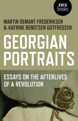 [PDF] [EPUB] Georgian Portraits: Essays on the Afterlives of a Revolution Download by Martin Demant Frederiksen