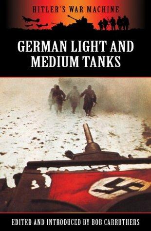 [PDF] [EPUB] German Light and Medium Tanks (Hitler's War Machine) Download by Bob Carruthers