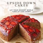 [PDF] [EPUB] Glorious Upside Down Cakes: Let Your Dessert World Turn Up-Side-Down Download