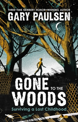 [PDF] [EPUB] Gone to the Woods: Surviving a Lost Childhood Download by Gary Paulsen