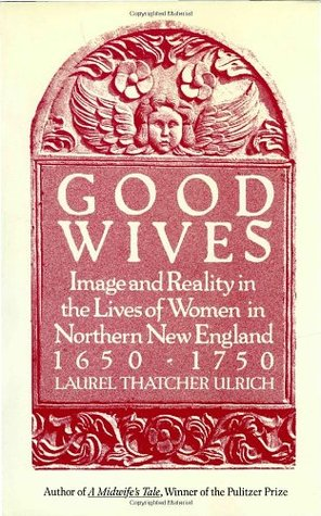 [PDF] [EPUB] Good Wives: Image and Reality in the Lives of Women in Northern New England, 1650-1750 Download by Laurel Thatcher Ulrich