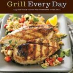 [PDF] [EPUB] Grill Every Day: 125 Fast-Track Recipes for Weeknights at the Grill Download