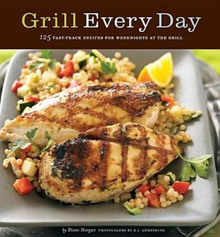 [PDF] [EPUB] Grill Every Day: 125 Fast-Track Recipes for Weeknights at the Grill Download by Diane Morgan