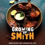 [PDF] [EPUB] Growing Up Smith – Indian Recipes Every American Will Love: Indian Recipes with Some American Flair Download