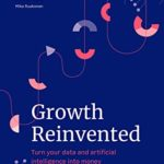 [PDF] [EPUB] Growth Reinvented: Turn your data and artificial intelligence into money Download