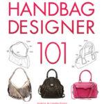 [PDF] [EPUB] Handbag Designer 101: Everything You Need to Know About Designing, Making, and Marketing Handbags Download