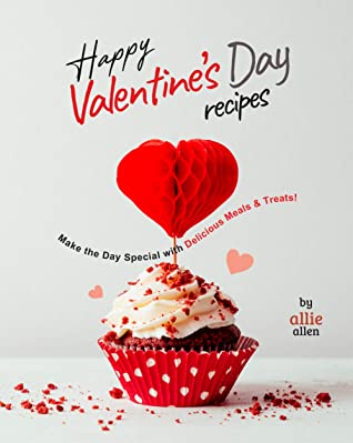 [PDF] [EPUB] Happy Valentine's Day Recipes: Make the Day Special with Delicious Meals and Treats! Download by Allie Allen