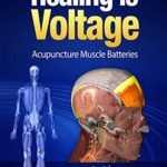 [PDF] [EPUB] Healing is Voltage: Acupuncture Muscle Batteries: An Atlas Download