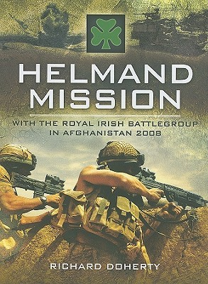 [PDF] [EPUB] Helmand Mission: With 1st Royal Irish Battlegroup In Afghanistan 2008 Download by Richard Doherty