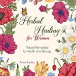 [PDF] [EPUB] Herbal Healing for Women: Natural Remedies for Health and Beauty Download