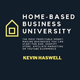 [PDF] [EPUB] Home-Based Business University: The Most Profitable Money-Making Businesses You Can Start for $100. Shopify Store, Affiliate Marketing or YouTube Ecommerce Download by Kevin Haswell