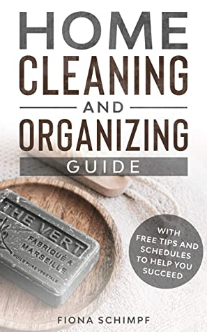 [PDF] [EPUB] Home Cleaning and Organizing Guide: With Free Tips and Schedules to Help You Succeed Download by Fiona Schimpf