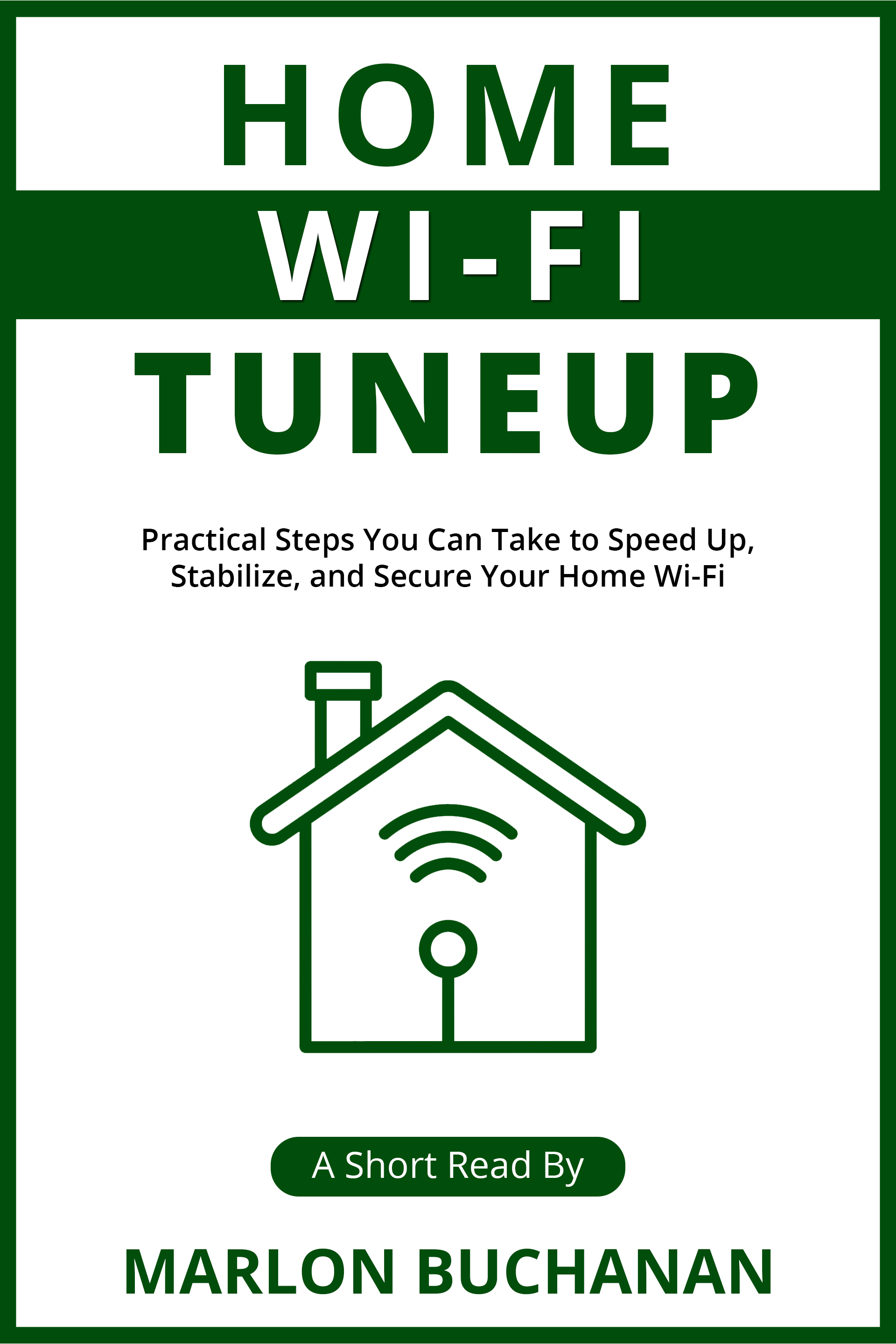 [PDF] [EPUB] Home Wi-Fi Tuneup: Practical Steps You Can Take to Speed up, Stabilize, and Secure Your Home Wi-Fi Download by Marlon Buchanan