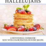 [PDF] [EPUB] Hotcakes and Hallelujahs: A Devotional Cookbook Featuring 90 Daybreak Devotions and 30 Easy and Delicious Breakfast Recipes Download