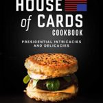 [PDF] [EPUB] House of Cards Cookbook: Presidential Intricacies and Delicacies Download