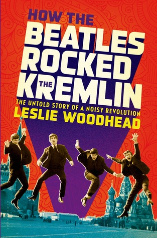 [PDF] [EPUB] How the Beatles Rocked the Kremlin: The Untold Story of a Noisy Revolution Download by Leslie Woodhead