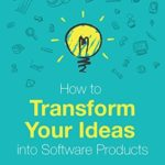 [PDF] [EPUB] How to Transform Your Ideas into Software Products: A step-by-step guide for validating your ideas and bringing them to life! Download