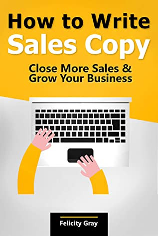 [PDF] [EPUB] How to Write Sales Copy: Close More Sales and Grow Your Business Download by DR. Felicity Gray