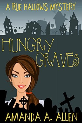 [PDF] [EPUB] Hungry Graves (Rue Hallow Mysteries #2) Download by Amanda A. Allen