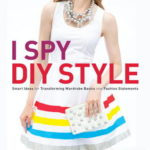[PDF] [EPUB] I Spy DIY Style: Find Fashion You Love and Do It Yourself Download