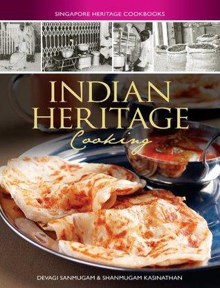 [PDF] [EPUB] Indian Heritage Cooking (Singapore Heritage Cookbooks) Download by Devagi Sanmugan