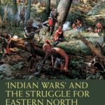 [PDF] [EPUB] 'Indian Wars' and the Struggle for Eastern North America, 1763-1842 Download