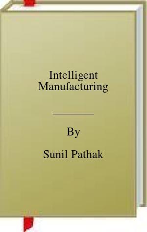 [PDF] [EPUB] Intelligent Manufacturing Download by Sunil Pathak