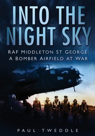[PDF] [EPUB] Into the Night Sky: RAF Middleton St George: A Bomber Airfield at War Download by Paul Tweddle