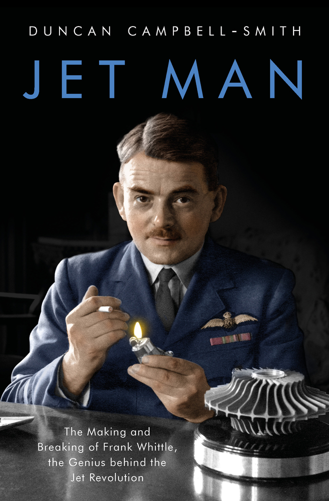 [PDF] [EPUB] Jet Man: The Making and Breaking of Frank Whittle, Genius of the Jet Revolution Download by Duncan Campbell-Smith