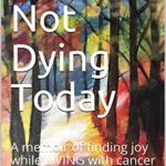[PDF] [EPUB] Julie's Not Dying Today: A memoir of finding joy while LIVING with cancer Download