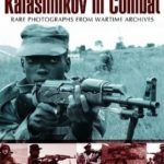[PDF] [EPUB] Kalashnikov in Combat: Rare Photographs from Wartime Archives Download
