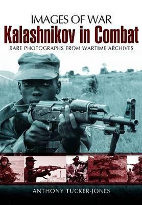 [PDF] [EPUB] Kalashnikov in Combat: Rare Photographs from Wartime Archives Download by Anthony Tucker-Jones