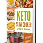 [PDF] [EPUB] Keto Slow Cooker Cookbook: Amazingly Tasty Slow Cooking Recipes to Make Ready-to-Eat Ketogenic Meals in Your Crock Pot Download