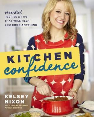 [PDF] [EPUB] Kitchen Confidence: Essential Recipes and Tips That Will Help You Cook Anything Download by Kelsey Nixon