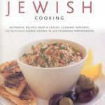 [PDF] [EPUB] Kosher and Traditional Jewish Cooking: Authentic Recipes from a Clasics Culinary Heritage: 150 Delicious Dishes Shown in 250 Stunning Photographs Download