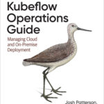 [PDF] [EPUB] Kubeflow Operations Guide: Managing Cloud and On-Premise Deployment Download