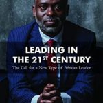 [PDF] [EPUB] Leading in the 21st Century: The Call for a New Type of African Leader Download