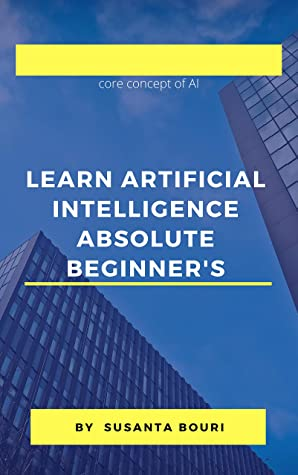 [PDF] [EPUB] Learn Artificial Intelligence Absolute Beginner's: core concept of AI Download by Susanta Bouri