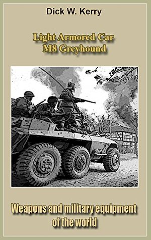 [PDF] [EPUB] Light Armored Car M8 Greyhound: Weapons and military equipment of the world Download by Dick W. Kerry