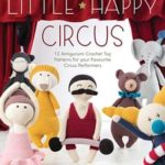 [PDF] [EPUB] Little Happy Circus: 12 Amigurumi Crochet Toy Patterns for Your Favourite Circus Performers Download