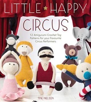 [PDF] [EPUB] Little Happy Circus: 12 Amigurumi Crochet Toy Patterns for Your Favourite Circus Performers Download by Tine Nielsen