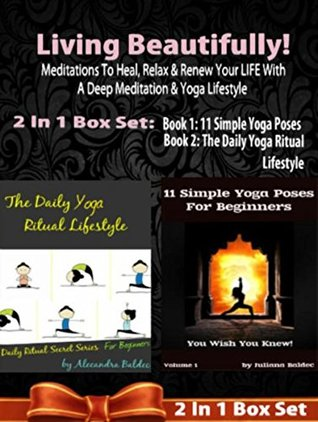 [PDF] [EPUB] Living Beautifully! Meditations To Heal, Relax and Renew Your LIFE With A Deep Meditation and Yoga Lifestyle - 2 In 1 Box Set: 2 In 1 Box Set: Book 1: The ... Poses You Wish You Knew by Juliana Baldec Download by Juliana Baldec